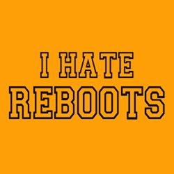 I Hate Reboots