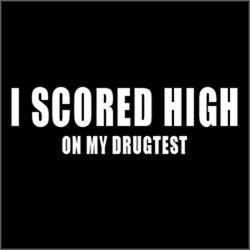 I Scored High On My Drug Test