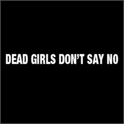 Dead Girls Don't Say No FUNNY Zombies Man tshirt