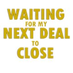 Waiting For my Next Deal to Close