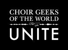 Choir Geeks of the World Unite