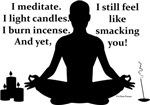 I meditate yet I...