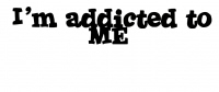 I'm Addicted to ME