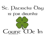 St. Patricks Day is For Drunks Count Me In