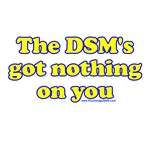 The DSM's Got Nothing On You