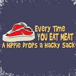 Every Time You Eat Meat A Hippie Drops A Hacky Sac