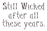 Still Wicked after All These Years