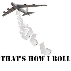 That's how I roll B 52 shirts