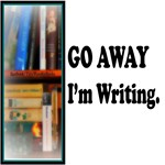 GO AWAY I'm Writing.
