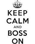 KEEP CALM AND BOSS ON