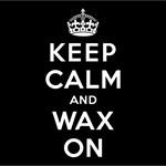 KEEP CALM AND WAX ON