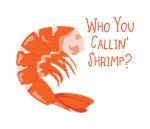 Who You Callin Shrimp?
