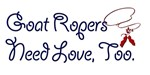 Goat Ropers Need Love, Too!