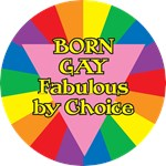 Born Gay, Fabulous By Choice