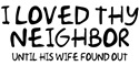Loved Thy Neighbor/His Wife