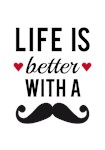Life is better with a mustache