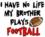 No Life Brother Plays Football