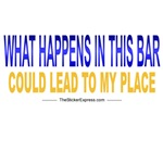 What Happens In This Bar Could Lead To My Place