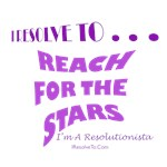 I Resolve To . . . Reach For The Stars!