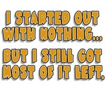 I Started With Nothing...