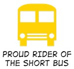 Short Bus T-shirts. Proud rider of the short bus.
