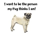 I Want To Be The Person My Pug Thinks I Am
