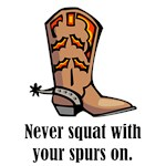 Never Squat With Your Spurs On