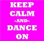 Keep Calm And Dance On (Pink)