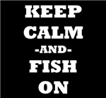 Keep Calm And Fish On (Black)