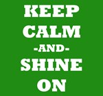 Keep Calm And Shine On (Green)