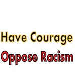 Have Courage. Oppose Racism