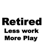 Retired. Less work. More Play