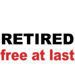 Retired. Free At Last