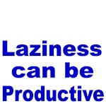 Laziness can be productive
