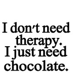 I don't need therapy. I just need chocolate.