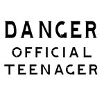 DANGER . OFFICAISL TEENAGER