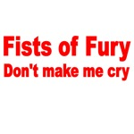 FISTS OF FURY. DON'T MAKE ME CRY