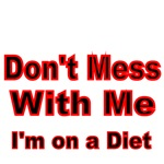 DON'T MESS WITH ME. I'M ON A DIET