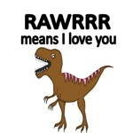 RAWRRR MEANS I LOVE YOU. WITH PICTURE OF DINOSAUR