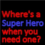 WHERE'S A SUPER HERO WHEN YOU NEED ONE?