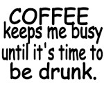 Coffee keeps me busy until it's time to be drunk.