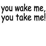 You Wake Me,You Take Me!