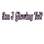 Am I Glowing Yet>