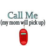 CALL ME. My mom will pick up