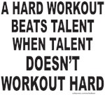 A HARD WORKOUT BEATS TALENT T-SHIRTS AND GIFTS