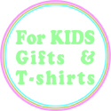 JUST FOR KIDS AND GROWN UP KIDS T-SHIRTS AND GIFTS