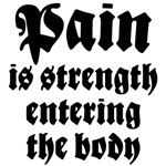 Pain is strength entering the body