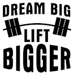Dream big lift bigger