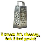 I know it's cheesey grate