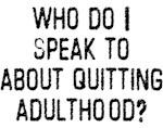 Quitting Adulthood